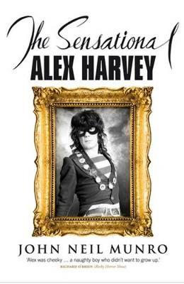 The Sensational Alex Harvey by John Neil Munro