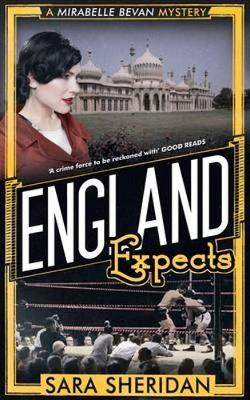 England Expects A Mirabelle Bevan Mystery by Sara Sheridan
