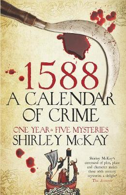 Cover for 1588: A Calendar of Crime A Novel in Five Books by Shirley McKay