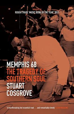 Cover for Memphis 68: The Tragedy of Southern Soul by Stuart Cosgrove