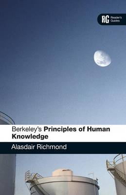 Berkeley's Principles of Human Knowledge A Reader's Guide by Alasdair Richmond
