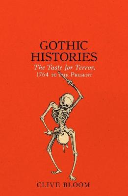 Gothic Histories The Taste for Terror, 1764 to the Present by Clive Bloom