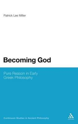 Becoming God Pure Reason in Ancient Greek Philosophy by Patrick Lee Miller