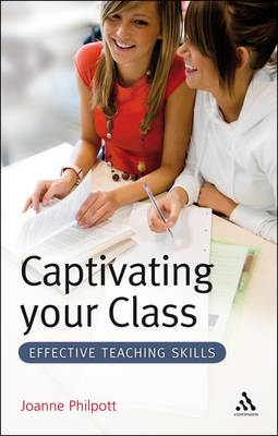 Captivating Your Class Effective Teaching Skills by Joanne Philpott