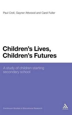 Children's Lives, Children's Futures A Study of Children Starting Secondary School by Paul Croll, Gaynor Attwood, Carol Fuller