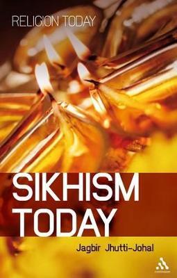 Sikhism Today by Jagbir Jhutti-Johal
