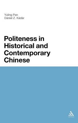 Politeness in Historical and Contemporary Chinese A Comparative Analysis by Yuling Pan, Daniel Z. Kadar