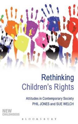 Rethinking Children's Rights by Sue Welch, Phil Jones
