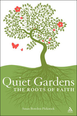 Quiet Gardens The Roots of Faith? by Susan Bowden-Pickstock