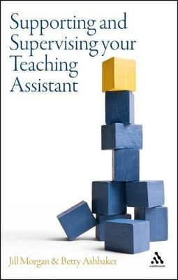 Supporting and Supervising Your Teaching Assistant by Jill Morgan, Betty Y. Ashbaker