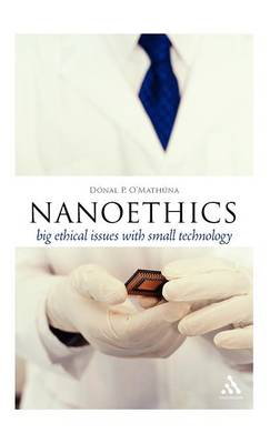 Nanoethics Big Ethical Issues with Small Technology by Donal P. O'Mathuna