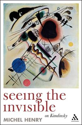 Seeing the Invisible On Kandinsky by Michel Henry