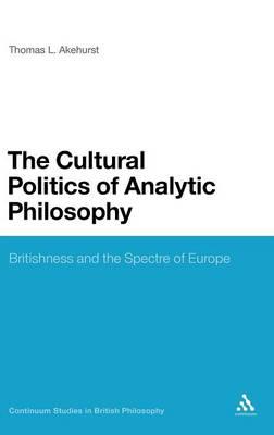 British Analytic Philosophy in the Twentieth Century Britishness, Logic and Liberty by Thomas L. Akehurst