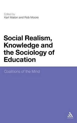 Social Realism, Knowledge and the Sociology of Education Coalition of the Mind by Karl Maton
