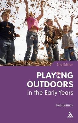 Playing Outdoors in the Early Years by Ros Garrick