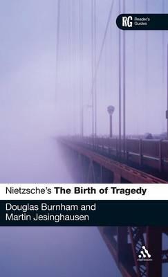 Nietzsche's The Birth of Tragedy A Reader's Guide by Douglas Burnham, Martin Jesinghausen