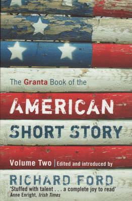 Granta Book of the American Short Story Volume 2 by Richard Ford