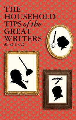 The Household Tips of the Great Writers by Mark Crick