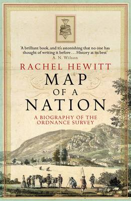 Map of a Nation A Biography of the Ordnance Survey by Rachel Hewitt