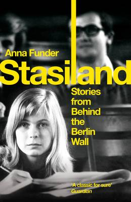 Stasiland Stories from Behind the Berlin Wall by Anna Funder