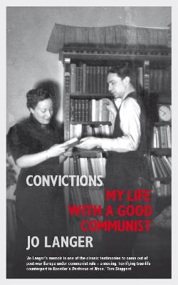 Convictions My Life with a Good Communist by Jo Langer