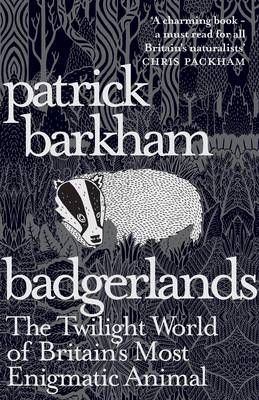 Badgerlands The Twilight World of Britain's Most Enigmatic Animal by Patrick Barkham