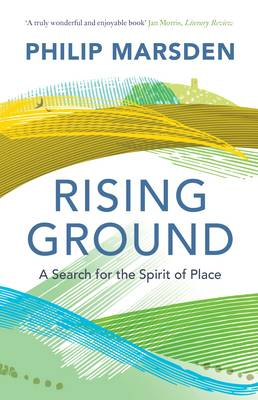 Rising Ground A Search for the Spirit of Place by Philip Marsden