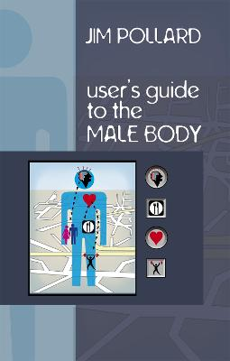 The User's Guide to the Male Body by Jim Pollard