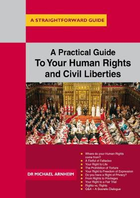 A Practical Guide To Your Human Rights And Civil Liberties A Straightforward Guide by Michael Arnheim