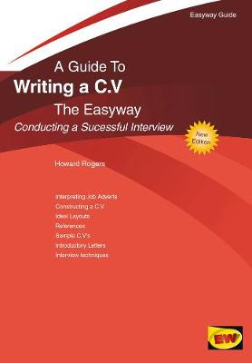 A Guide To Writing A C.v. The Easyway Conducting a Successful Interview by Howard Rogers