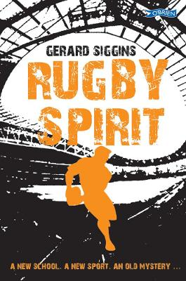 Rugby Spirit A new school, a new sport, an old mystery... by Gerard Siggins