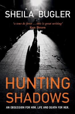 Hunting Shadows An Obsession for Him... Life and Death for Her by Sheila Bugler