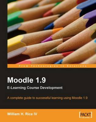 Moodle 1.9 E-Learning Course Development by William Rice