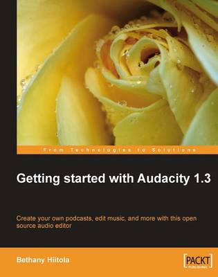 Getting Started with Audacity 1.3 by Bethany Hiitola