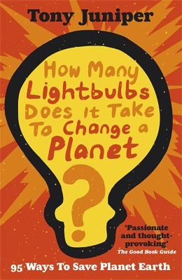 How Many Lightbulbs Does It Take to Change a Planet? by Tony Juniper