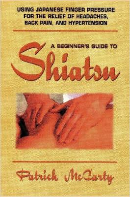 Beginners Guide to Shiatsu by Patrick McCarty