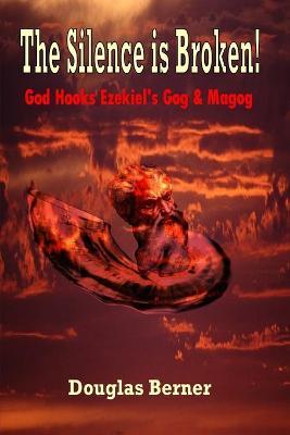 The Silence is Broken! God Hooks Ezekiel's Gog & Magog by Douglas Berner