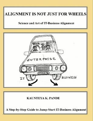 Alignment is Not Just for Wheels - Science and Art of IT-Business Alignment by Kaunteya Pande