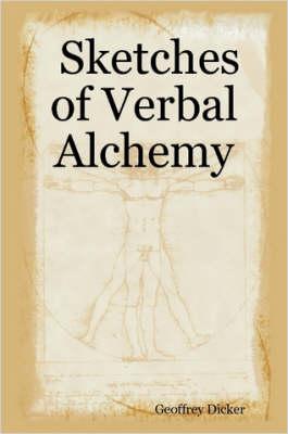 Sketches of Verbal Alchemy by Geoffrey Dicker