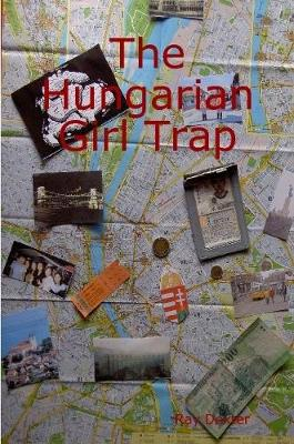 The Hungarian Girl Trap by Ray Dexter