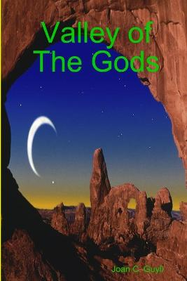 Valley of The Gods by Joan C. Guyll