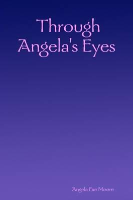 Through Angela's Eyes by Angela Fae Moore