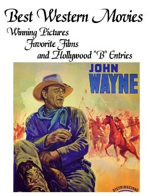 Best Western Movies: Winning Pictures, Favorite Films and Hollywood B Entries by John Howard Reid