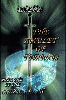 The Amulet Of Tharkis. Book One Of The Cleric's Path by A. L. Trenham