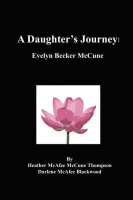 A Daughter's Journey: Evelyn Becker McCune by Heather McAfee McCune Thompson