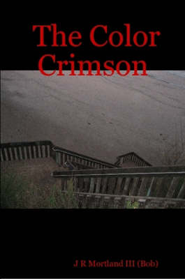 The Color Crimson by J R Mortland III (Bob)