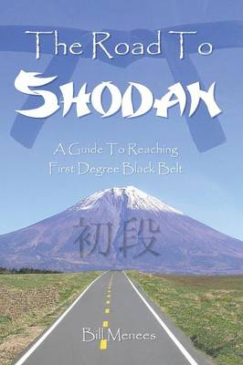 The Road To Shodan A Guide To Reaching First Degree Black Belt by Bill, Menees