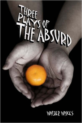 Three Plays of the Absurd by Walter Wykes