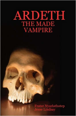 Ardeth - the Made Vampire by Frater, Nyarlathotep