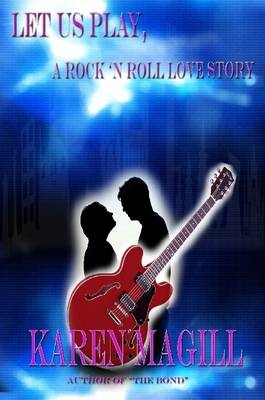 Let Us Play, A Rock 'n Roll Love Story by Karen, Magill